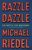 Razzle Dazzle The Battle for Broadway, Michael  Riedel