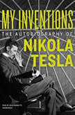 My Inventions The Autobiography of Nikola Tesla, Nikola Tesla
