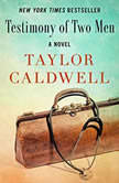 Testimony of Two Men A Novel, Taylor Caldwell