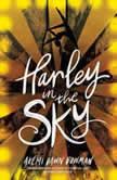 Harley in the Sky, Akemi Dawn Bowman