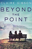 Beyond the Point A Novel, Claire Gibson