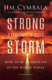 Strong through the Storm How to Be a Christian in the World Today, Jim Cymbala