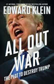 All Out War The Plot to Destroy Trump, Edward Klein