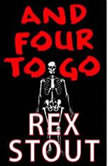And Four to Go This foursome contains a fatal fete, a toxic orchid, a speech turned funeral oration, & a murderer dressed to kill. Vintage mystery fare., Rex Stout