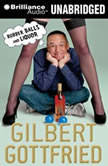 Rubber Balls and Liquor, Gilbert Gottfried