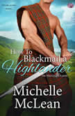 How to Blackmail a Highlander The MacGregor Lairds, Book Three, Michelle McLean
