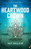 The Heartwood Crown, Matt Mikalatos
