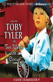 Toby Tyler or Ten Weeks with a Circus A Radio Dramatization, James Otis