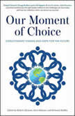 Our Moment of Choice Evolutionary Visions and Hope for the Future, Robert Atkinson