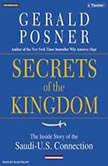 Secrets of the Kingdom The Inside Story of the Secret Saudi-U.S. Connection, Gerald Posner