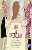 Mine Are Spectacular!, Janice Kaplan