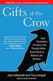 Gifts of the Crow How Perception, Emotion, and Thought Allow Smart Birds to Behave Like Humans, Tony Angell