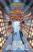 Mission Unstoppable The Genius Files, Dan Gutman