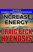 Increase Energy: Hypnosis Downloads, Craig Beck