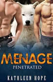 Menage: Penetrated, Kathleen Hope