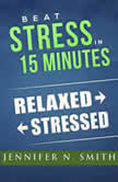 Beat Stress In 15 Minutes, Jennifer N. Smith