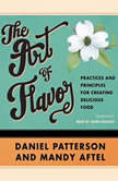 The Art of Flavor Practices and Principles for Creating Delicious Food, Daniel Patterson; Mandy Aftel