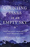 Counting Stars in an Empty Sky Trusting God's Promises for Your Impossibilities, Michael Youssef