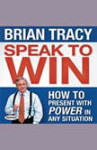 Speak To Win How to Present With Power in Any Situation, Brian Tracy