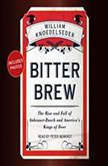 Bitter Brew The Rise and Fall of Anheuser-Busch and America's Kings of Beer, William Knoedelseder