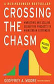 Crossing the Chasm Marketing and Selling Technology Projects to Mainstream Customers, Geoffrey A. Moore