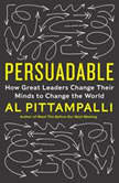 Persuadable How Great Leaders Change Their Minds to Change The World, Al Pittampalli
