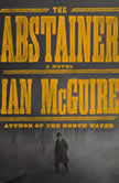 The Abstainer A Novel, Ian McGuire