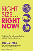 Right Size...Right Now! The 8-Week Plan to Organize, Declutter, and Make Any Move Stress-Free, Regina Leeds