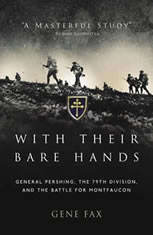 With Their Bare Hands General Pershing, the 79th Division, and the Battle for Montfaucon, Gene Fax