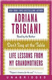Don't Sing at the Table Life Lessons from My Grandmothers, Adriana Trigiani
