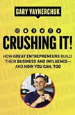 Crushing It! How Great Entrepreneurs Build Their Business and Influence-and How You Can, Too, Gary Vaynerchuk