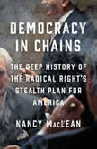 Democracy in Chains The Deep History of the Radical Right's Stealth Plan for America, Nancy MacLean
