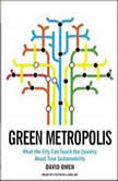 Green Metropolis What the City Can Teach the Country About True Sustainability, David Owen
