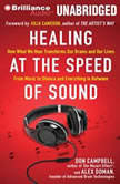 Healing at the Speed of Sound How What We Hear Transforms Our Brains and Our Lives, Don Campbell