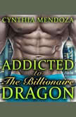 Menage: Addicted to The Billionaire Dragon, Cynthia Mendoza