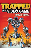 Trapped in a Video Game (Book 3) Robots Revolt, Dustin Brady