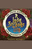 A Long Strange Trip The Inside History of the Grateful Dead, Dennis McNally
