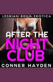 After The Nightclub Lesbian BDSM Erotica, Conner Hayden