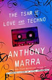 The Tsar of Love and Techno Stories, Anthony Marra