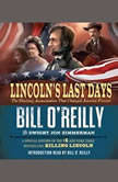 Lincoln's Last Days The Shocking Assassination that Changed America Forever, Bill O'Reilly