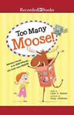 Too Many Moose, Lisa Bakos