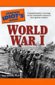 The Complete Idiot's Guide to World War I, Alan Axelrod, Ph.D.