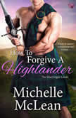 How to Forgive a Highlander The MacGregor Lairds, Book Four, Michelle McLean