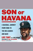 Son of Havana A Baseball Journey from Cuba to the Big Leagues and Back, Luis Tiant