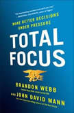 Total Focus Make Better Decisions Under Pressure, Brandon Webb