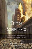 City of Scoundrels The 12 Days of Disaster That Gave Birth to Modern Chicago, Gary Krist