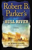 Robert B. Parker's Bull River A Cole and Hitch Novel, Robert Knott