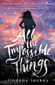 All the Impossible Things, Lindsay Lackey
