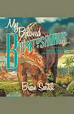 My Beloved Brontosaurus On the Road with Old Bones, New Science, and Our Favorite Dinosaurs, Brian Switek