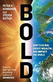Bold How to Go Big, Make Bank, and Better the World, Peter H. Diamandis